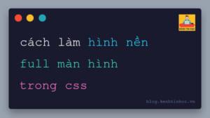 Cách làm hình nền full màn hình trong CSS