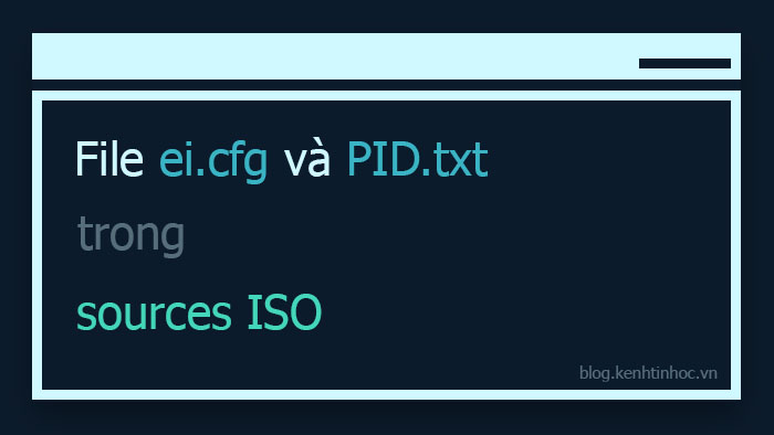 File Ei.cfg và PID.txt trong sources ISO
