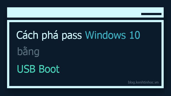 Cách phá pass Win 10 bằng USB boot