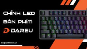 Cách chỉnh led bàn phím Dareu (đổi màu, giảm sáng và tắt)