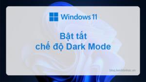 Cách bật Dark Mode trên Win 11